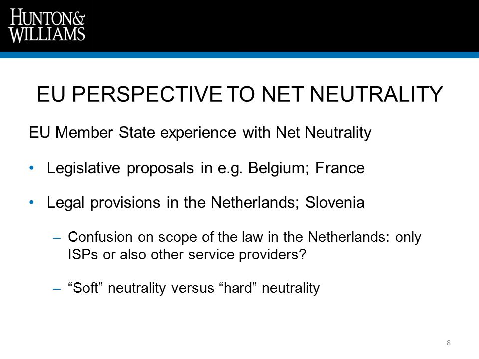 8 EU Member State experience with Net Neutrality Legislative proposals in e.g. Belgium; France Legal provisions in the Netherlands; Slovenia –Confusio