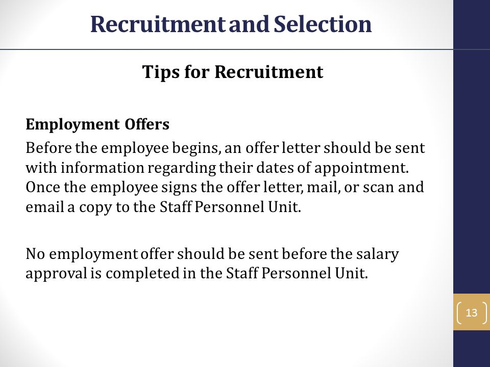 Tips for Recruitment Employment Offers Before the employee begins, an offer letter should be sent with information regarding their dates of appointment.