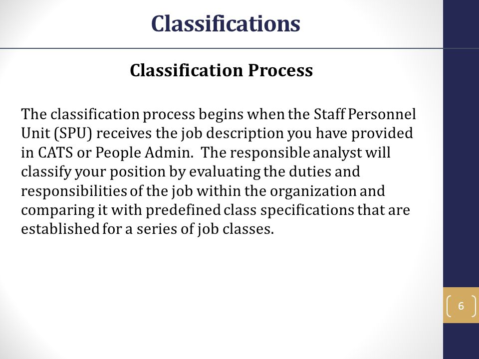 Classification Process The classification process begins when the Staff Personnel Unit (SPU) receives the job description you have provided in CATS or