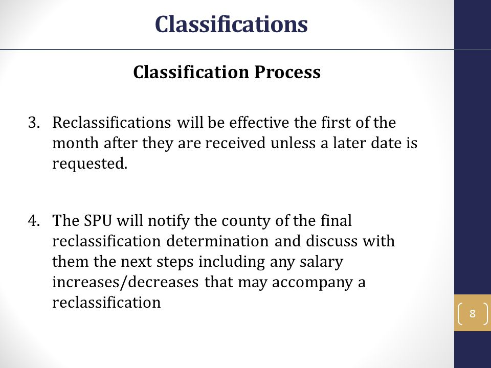 Classification Process 3.Reclassifications will be effective the first of the month after they are received unless a later date is requested. 4.The SP