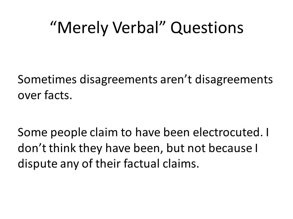 Merely Verbal Questions Sometimes disagreements aren't disagreements over facts.