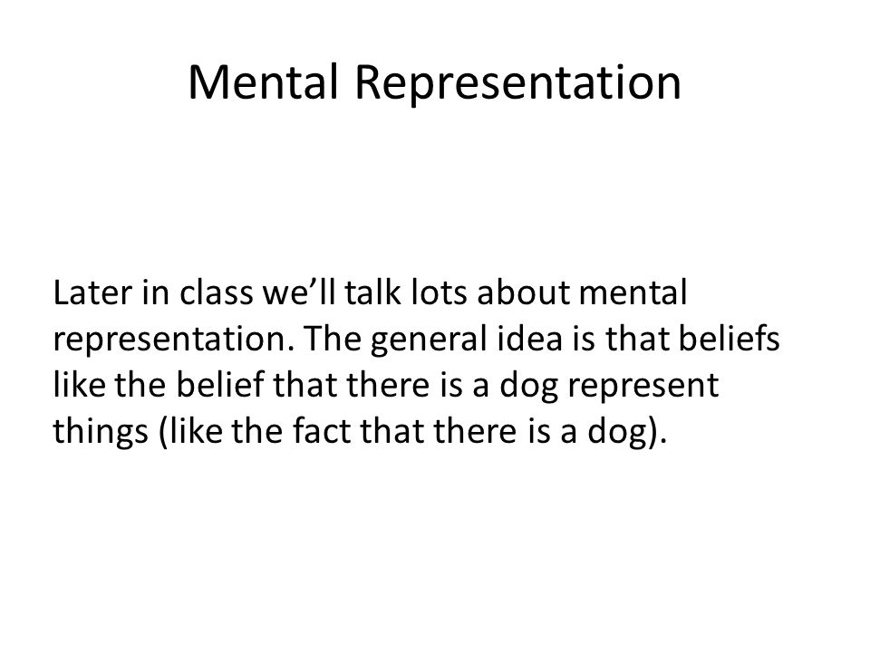 Mental Representation Later in class we'll talk lots about mental representation.