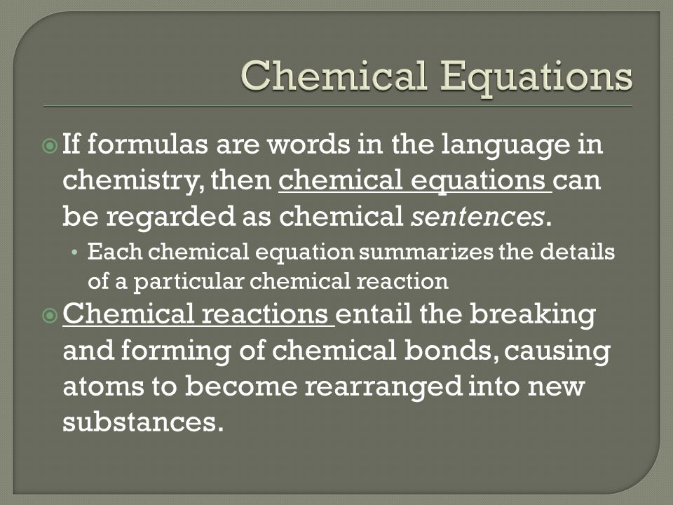  If formulas are words in the language in chemistry, then chemical equations can be regarded as chemical sentences.