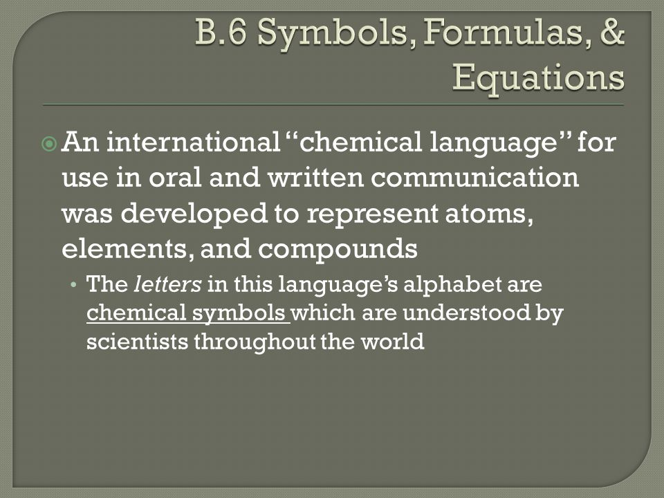 """ An international """"chemical language"""" for use in oral and written communication was developed to represent atoms, elements, and compounds The letters"""