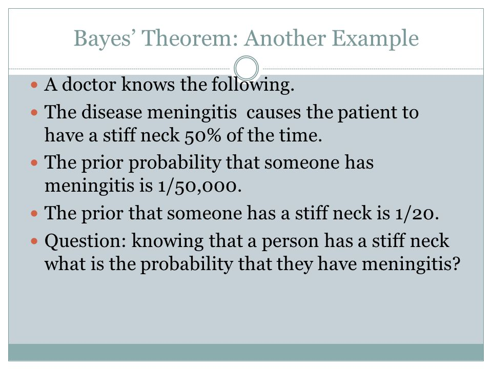 Bayes' Theorem: Another Example A doctor knows the following.