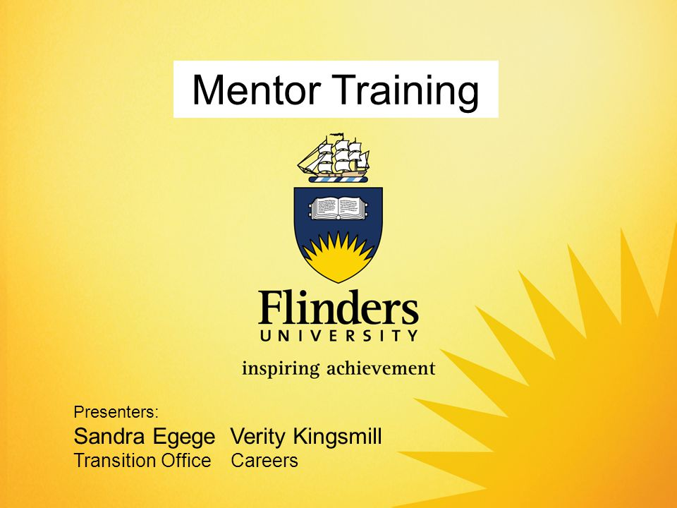 Mentor Training Presenters: Sandra Egege Verity Kingsmill Transition Office Careers