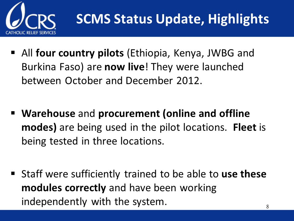 SCMS Status Update, Highlights  All four country pilots (Ethiopia, Kenya, JWBG and Burkina Faso) are now live.