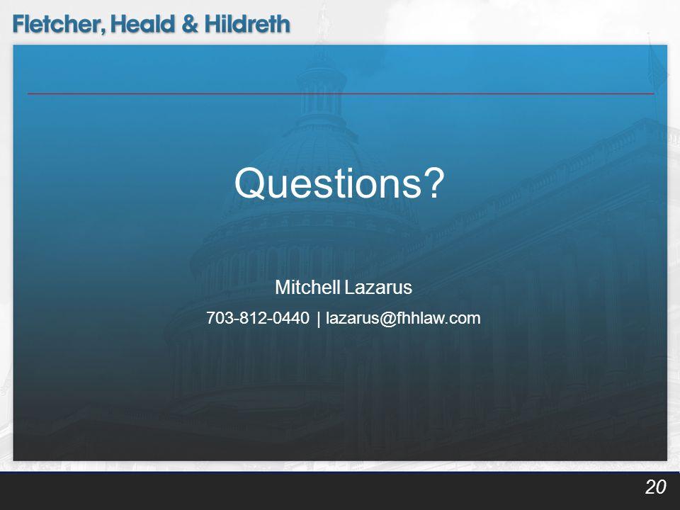 20 Questions? Mitchell Lazarus 703-812-0440 | lazarus@fhhlaw.com