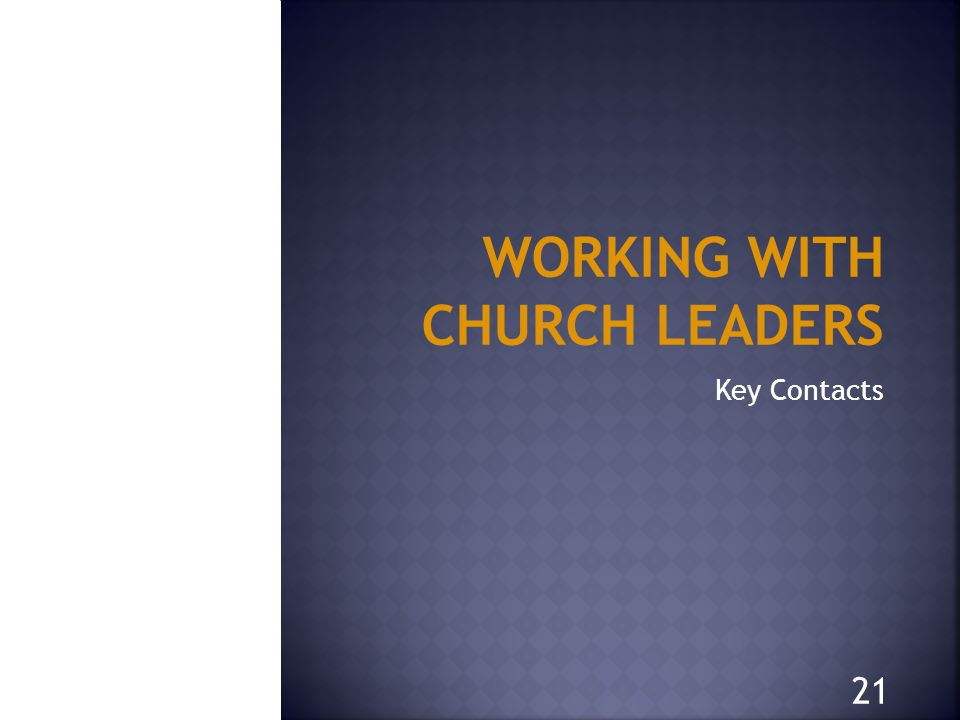WORKING WITH CHURCH LEADERS Key Contacts 21