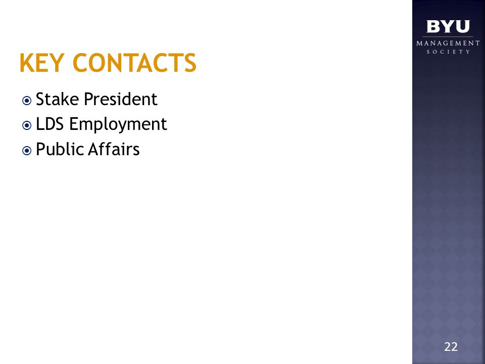 KEY CONTACTS  Stake President  LDS Employment  Public Affairs 22