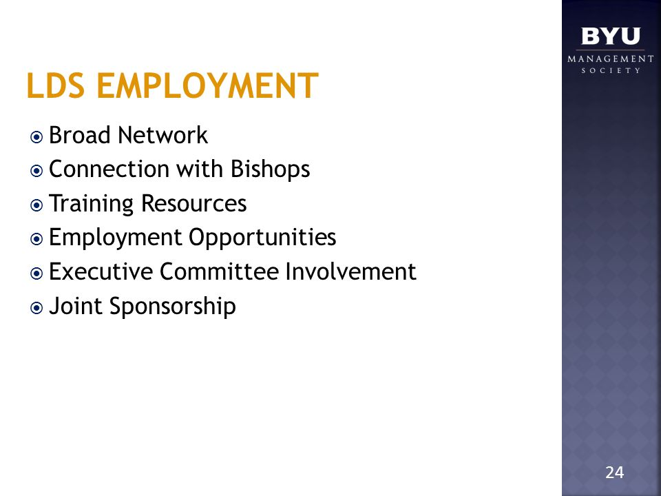 LDS EMPLOYMENT  Broad Network  Connection with Bishops  Training Resources  Employment Opportunities  Executive Committee Involvement  Joint Sponsorship 24