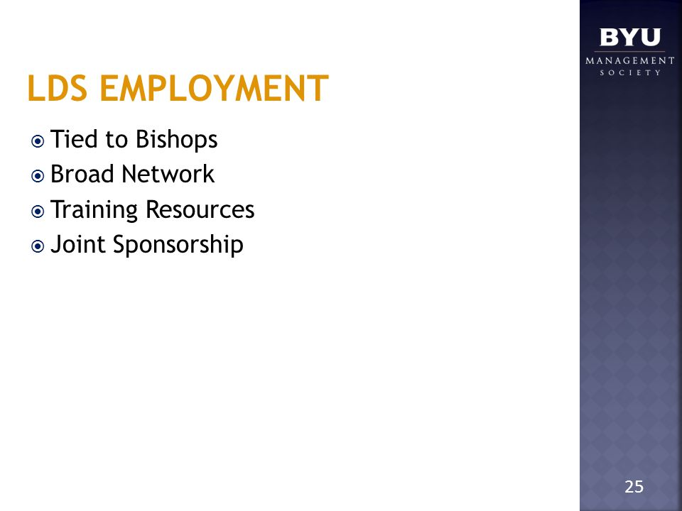 LDS EMPLOYMENT  Tied to Bishops  Broad Network  Training Resources  Joint Sponsorship 25