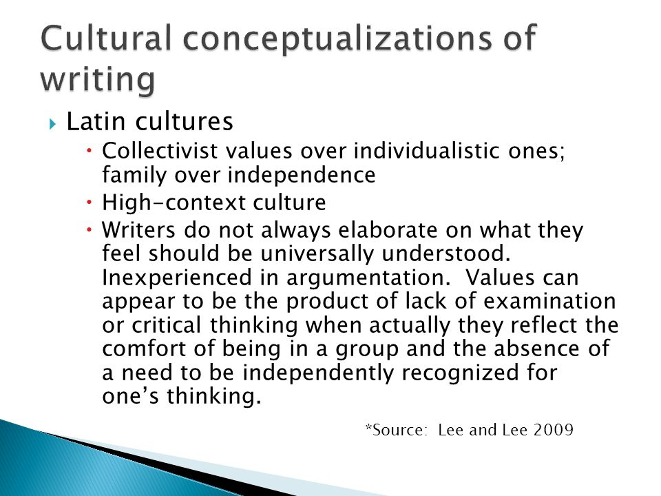 Latin cultures  Collectivist values over individualistic ones; family over independence  High-context culture  Writers do not always elaborate on