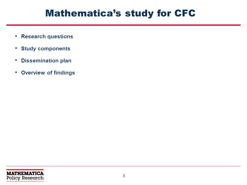 8 Mathematica's study for CFC Research questions Study components Dissemination plan Overview of findings