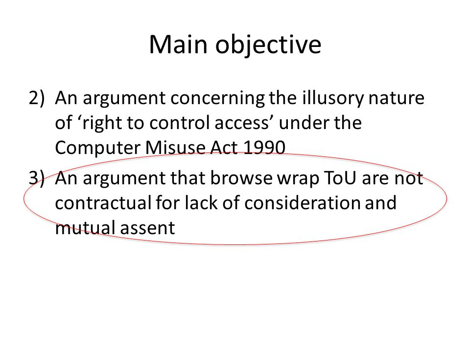 Main objective 2)An argument concerning the illusory nature of 'right to control access' under the Computer Misuse Act 1990 3)An argument that browse