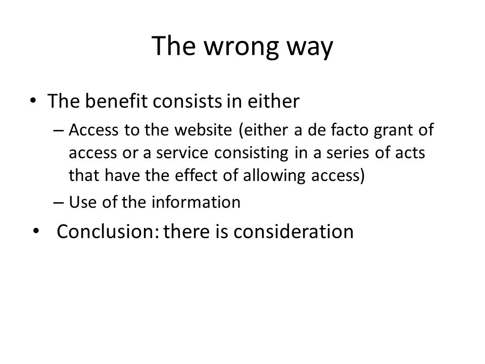 The wrong way The benefit consists in either – Access to the website (either a de facto grant of access or a service consisting in a series of acts th