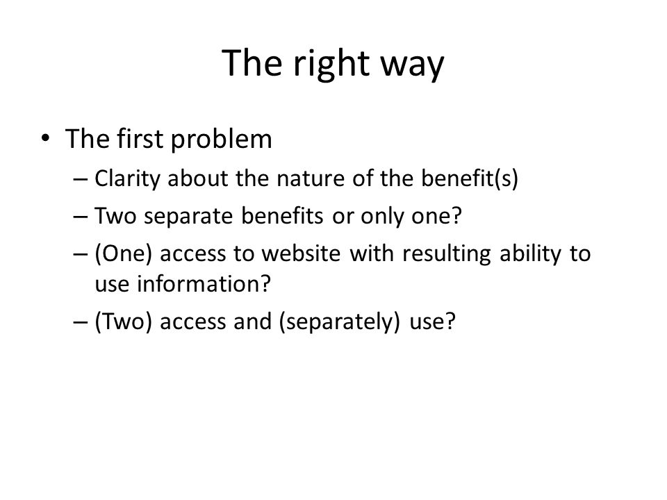 The right way The first problem – Clarity about the nature of the benefit(s) – Two separate benefits or only one? – (One) access to website with resul