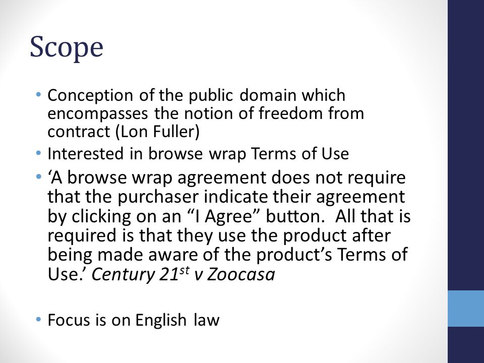 Scope Conception of the public domain which encompasses the notion of freedom from contract (Lon Fuller) Interested in browse wrap Terms of Use 'A bro