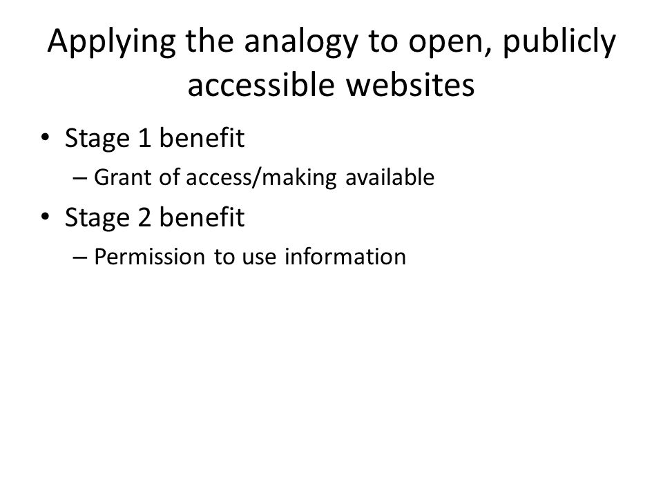 Applying the analogy to open, publicly accessible websites Stage 1 benefit – Grant of access/making available Stage 2 benefit – Permission to use info