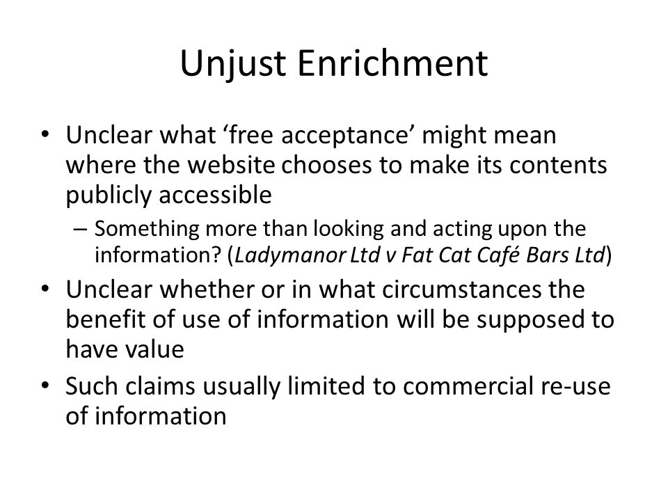Unjust Enrichment Unclear what 'free acceptance' might mean where the website chooses to make its contents publicly accessible – Something more than l