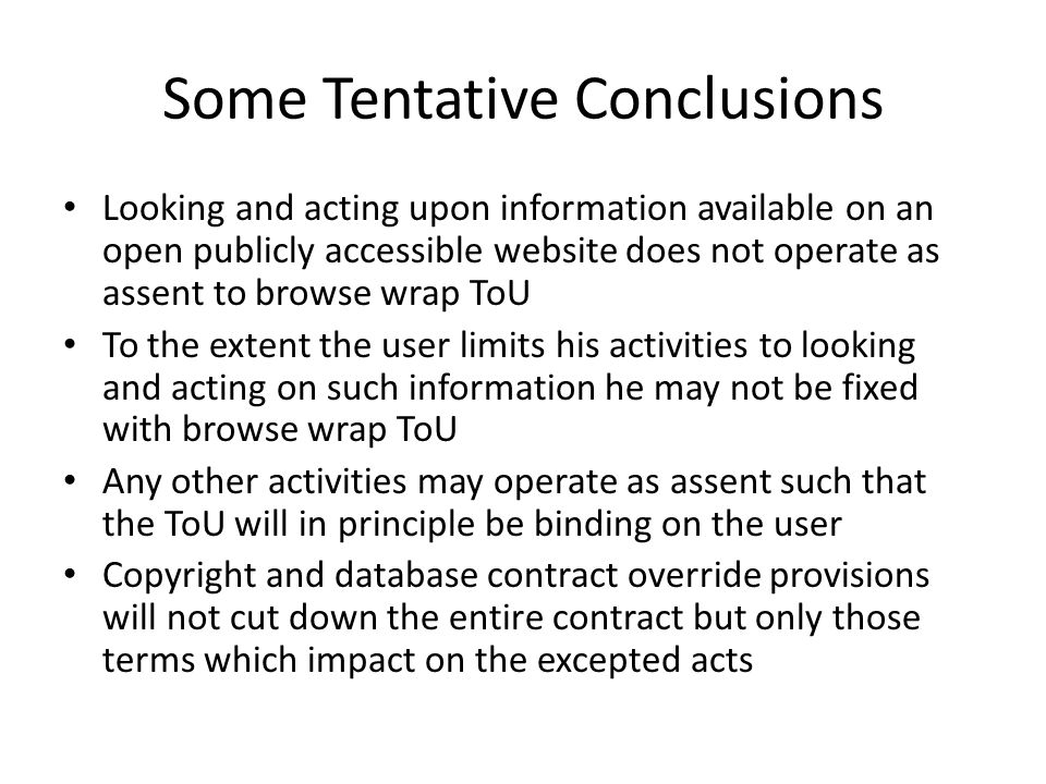 Some Tentative Conclusions Looking and acting upon information available on an open publicly accessible website does not operate as assent to browse w