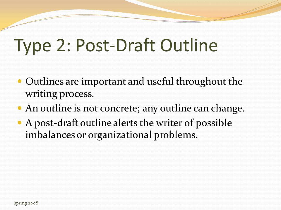 Type 2: Post-Draft Outline Outlines are important and useful throughout the writing process.