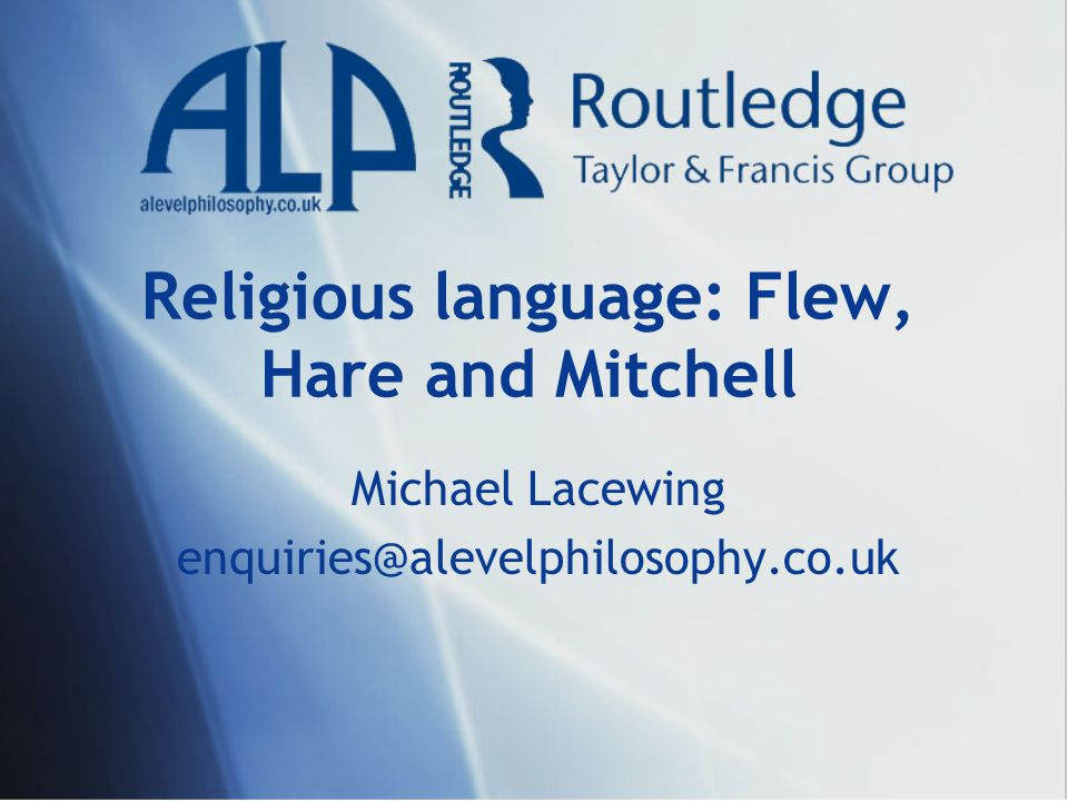 Religious language: Flew, Hare and Mitchell Michael Lacewing enquiries@alevelphilosophy.co.uk
