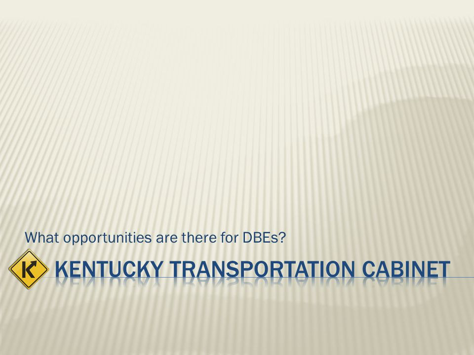 The Kentucky Transportation Cabinet has been designated, by the Governor via the Secretary, through the Office of Transportation Delivery to administer, oversee and monitor Federal Transit grants including the Disadvantaged Business Enterprise (DBE) requirements as it relates to public transit programs.