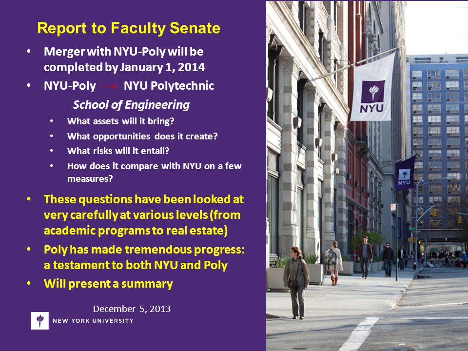December 5, 2013 Report to Faculty Senate Merger with NYU-Poly will be completed by January 1, 2014 NYU-Poly NYU Polytechnic School of Engineering What assets will it bring.