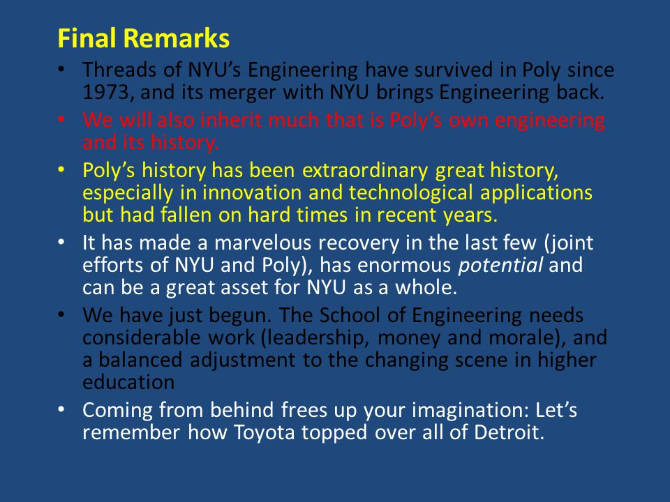 Final Remarks Threads of NYU's Engineering have survived in Poly since 1973, and its merger with NYU brings Engineering back.