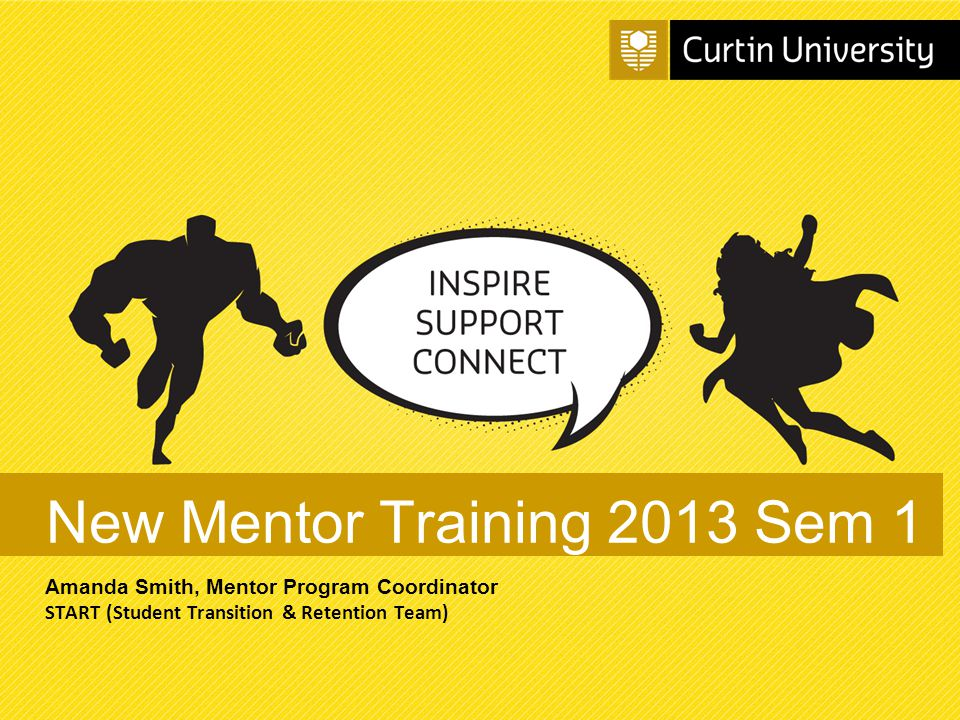 Curtin University is a trademark of Curtin University of Technology CRICOS Provider Code 00301J The Practical Side of Mentoring Your Introduction Tour Itinerary & Tips First Information for Mentees Real Life Scenarios Mentee Responses