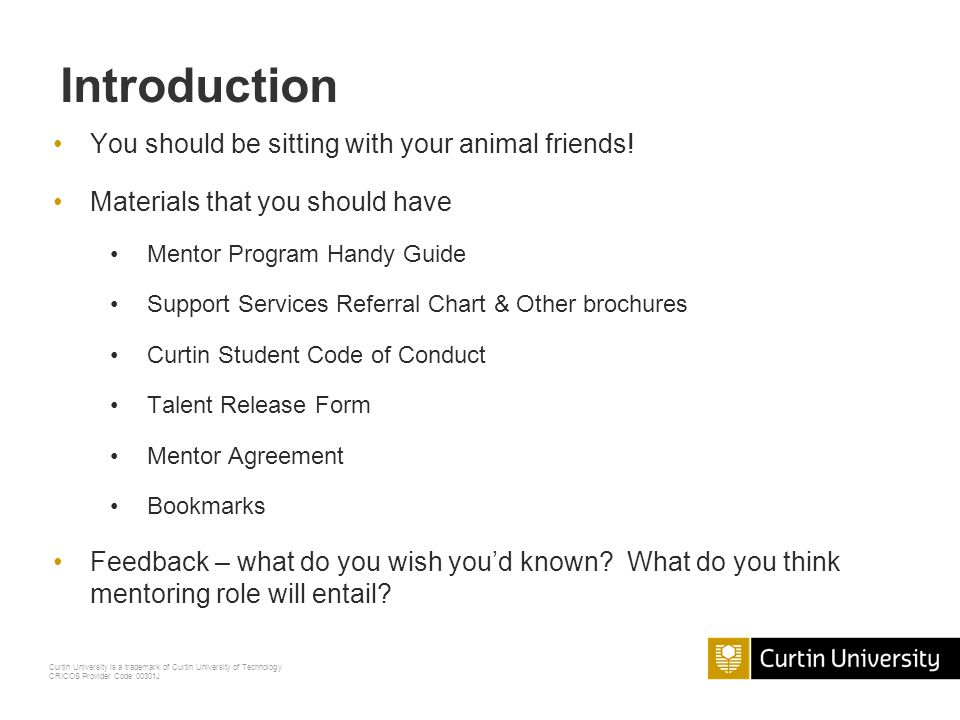 Curtin University is a trademark of Curtin University of Technology CRICOS Provider Code 00301J You should be sitting with your animal friends.