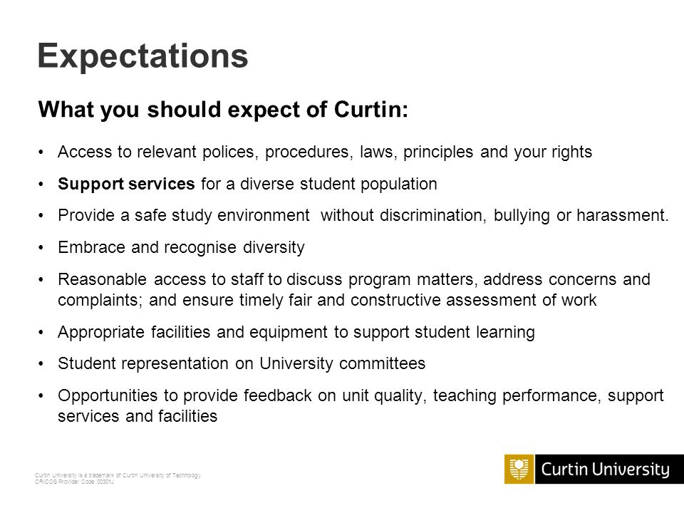 Curtin University is a trademark of Curtin University of Technology CRICOS Provider Code 00301J Expectations What students should expect of Curtin Wha