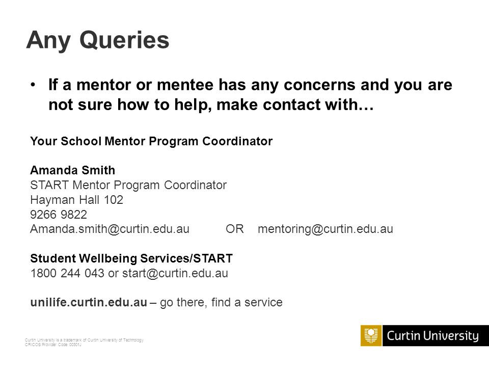 Curtin University is a trademark of Curtin University of Technology CRICOS Provider Code 00301J www.mentoring.curtin.edu.au Mentee contact details she