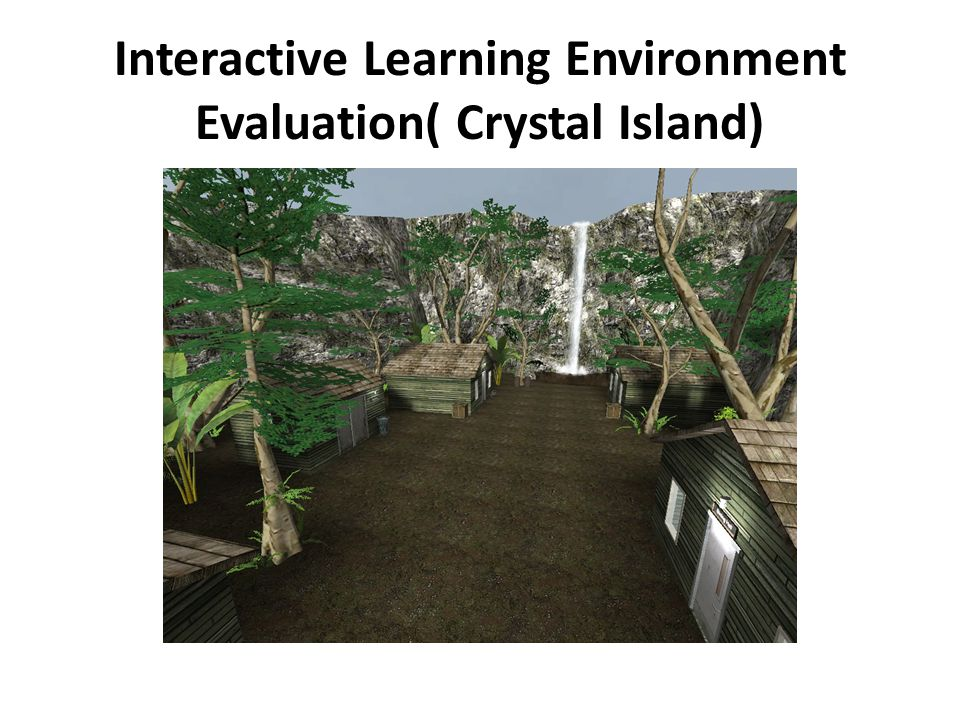 Interactive Learning Environment Evaluation( Crystal Island)