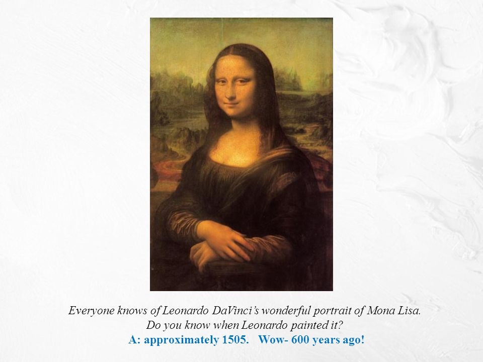 Everyone knows of Leonardo DaVinci's wonderful portrait of Mona Lisa.