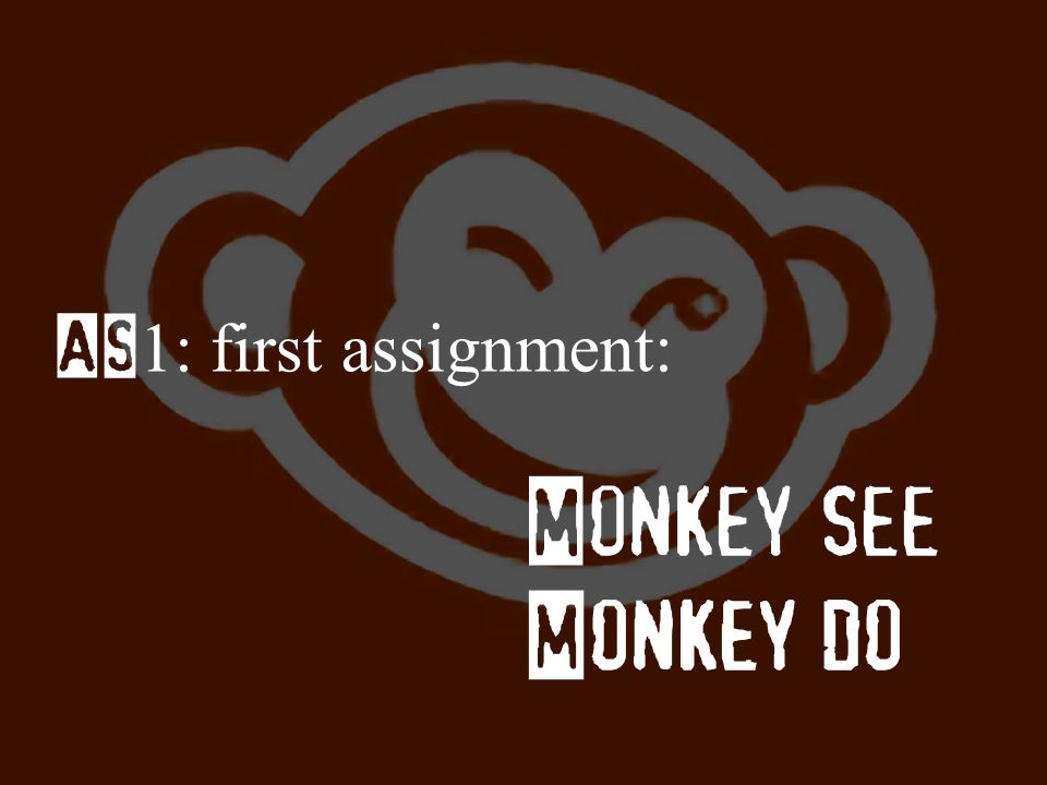 AS1: first assignment: Monkey see Monkey do