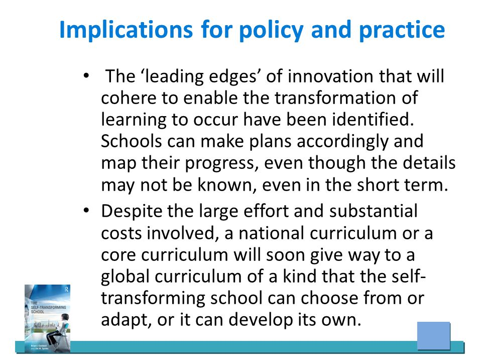 Implications for policy and practice The 'leading edges' of innovation that will cohere to enable the transformation of learning to occur have been identified.