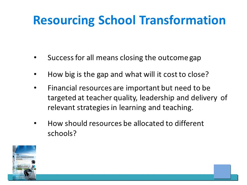 Resourcing School Transformation Success for all means closing the outcome gap How big is the gap and what will it cost to close.