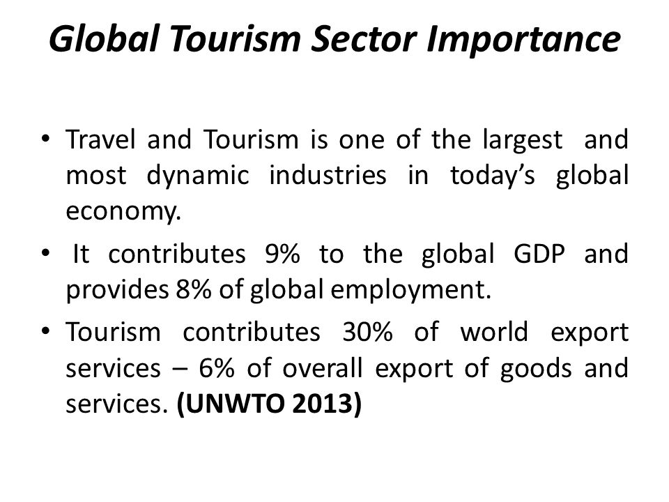 Global Tourism Sector Importance According to UNWTO (2013), tourism accounts for 45% of service exports in LDCs.