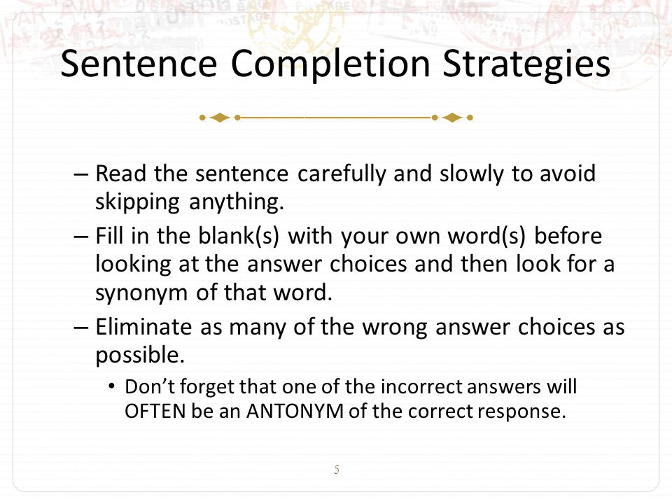 6 Sentence Completion Strategies – Work one blank at a time with sentences with two blanks.