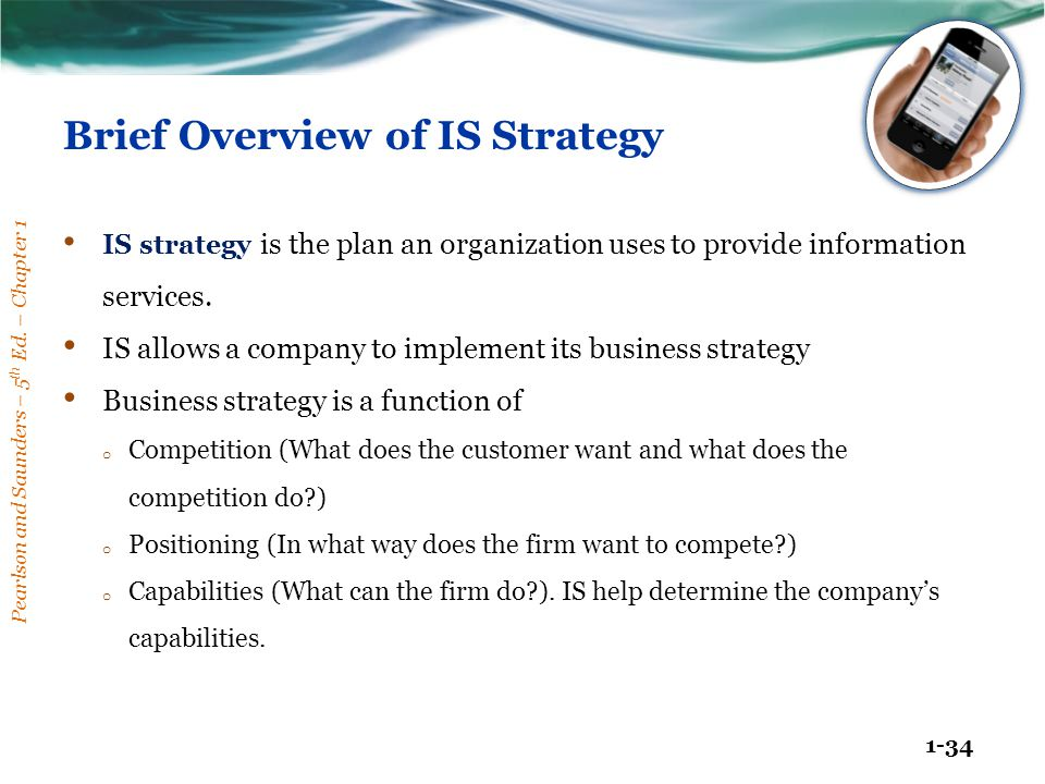 Pearlson and Saunders – 5 th Ed. – Chapter 1 1-34 Brief Overview of IS Strategy IS strategy is the plan an organization uses to provide information se