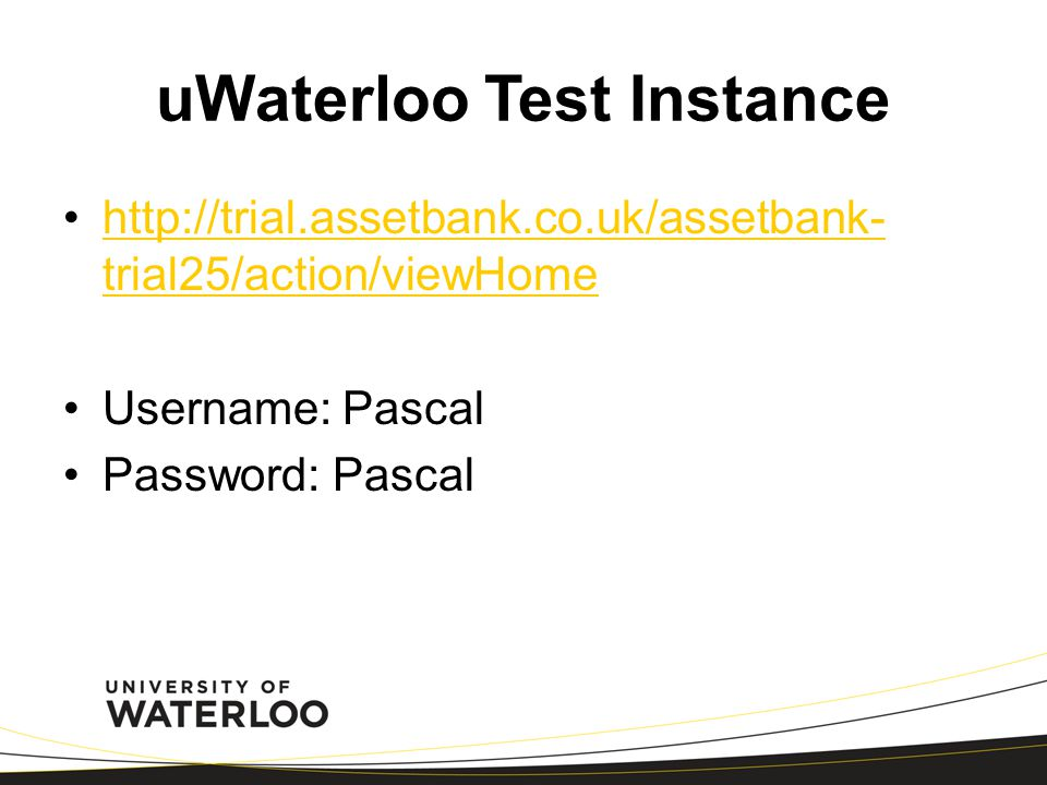 uWaterloo Test Instance http://trial.assetbank.co.uk/assetbank- trial25/action/viewHomehttp://trial.assetbank.co.uk/assetbank- trial25/action/viewHome