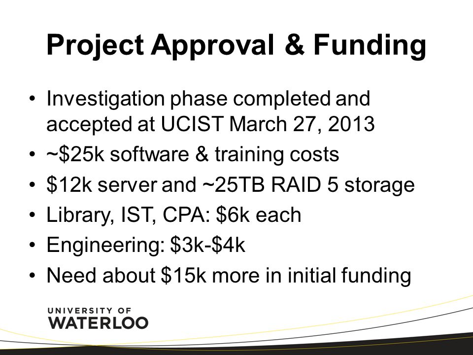 Project Approval & Funding Investigation phase completed and accepted at UCIST March 27, 2013 ~$25k software & training costs $12k server and ~25TB RA