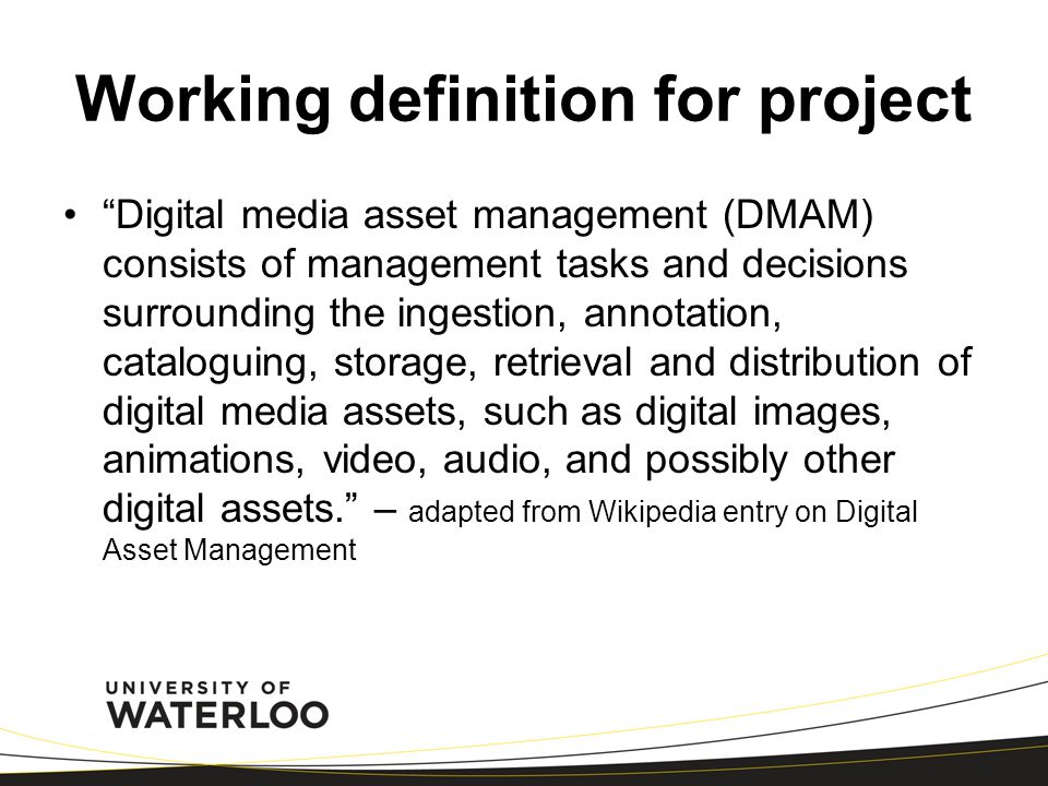 "Working definition for project ""Digital media asset management (DMAM) consists of management tasks and decisions surrounding the ingestion, annotation"