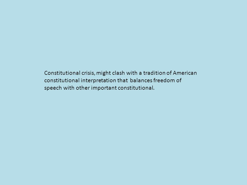 Constitutional crisis, might clash with a tradition of American constitutional interpretation that balances freedom of speech with other important constitutional.