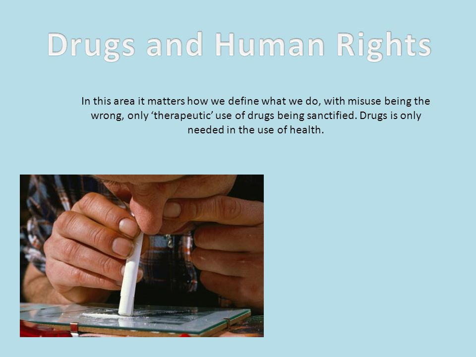 In this area it matters how we define what we do, with misuse being the wrong, only 'therapeutic' use of drugs being sanctified.