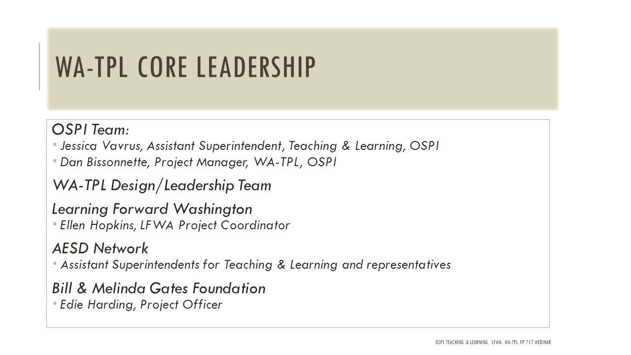 OSPI TEACHING & LEARNING, LFWA; WA-TPL FP 717 WEBINAR COLLABORATIONS WITHIN & ACROSS DISTRICTS WA-TPL districts will engage in virtual professional learning, collaboration, and sharing across districts, and school to school.