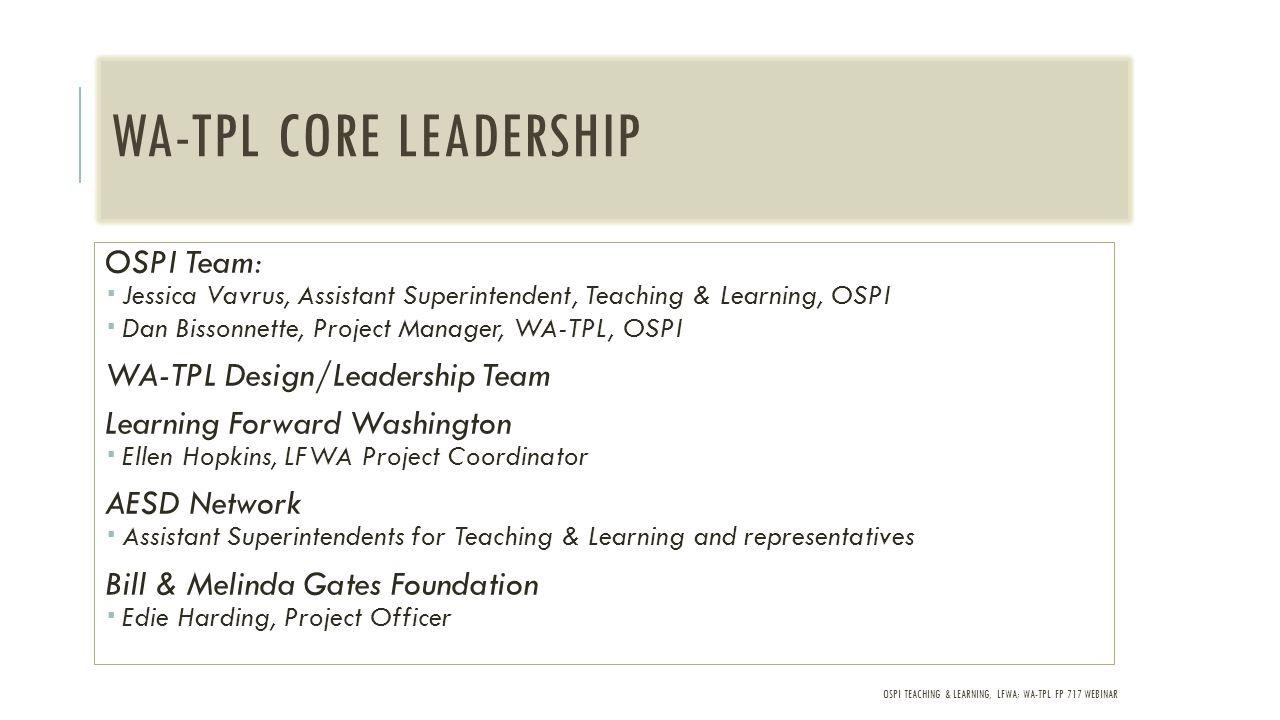OSPI TEACHING & LEARNING, LFWA; WA-TPL FP 717 WEBINAR WA-TPL CORE LEADERSHIP OSPI Team:  Jessica Vavrus, Assistant Superintendent, Teaching & Learnin