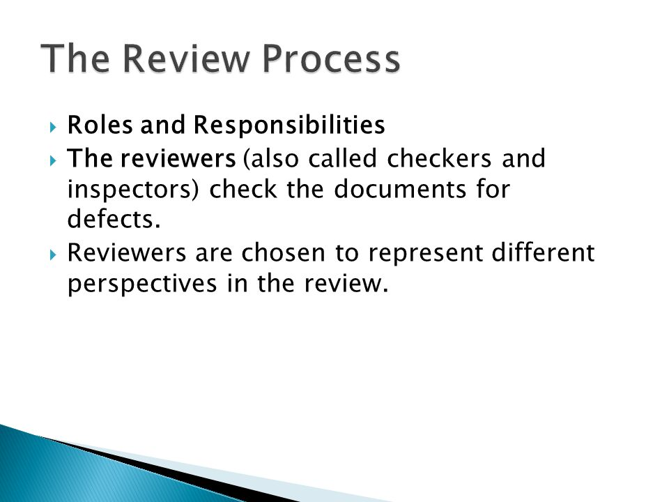  Roles and Responsibilities  The reviewers (also called checkers and inspectors) check the documents for defects.